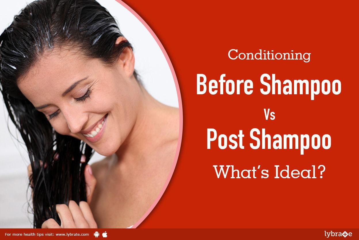 Conditioning Before Shampoo Vs Post Shampoo